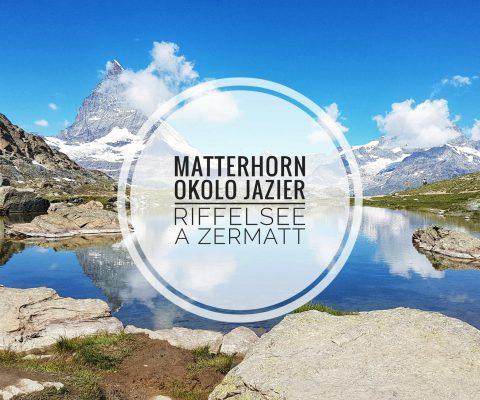 Matternhorn okolo jazier Riffelsee a Zermatt