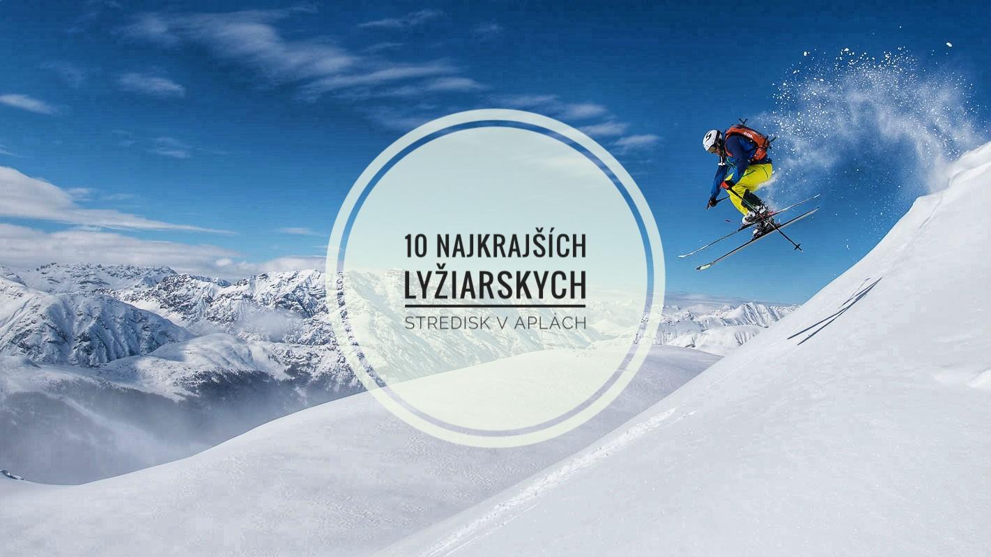 10 najkrajších lyžiarskych stredísk v Alpách